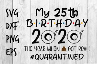 Download Free 25th Birthday 2020 Quarantined Grafico Por Spoonyprint for Cricut Explore, Silhouette and other cutting machines.