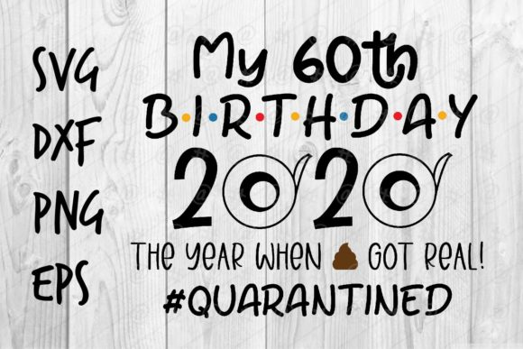 Download Free 60th Birthday 2020 Quarantined Graphic By Spoonyprint Creative for Cricut Explore, Silhouette and other cutting machines.