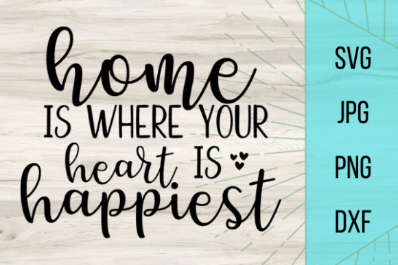 Download Free Home Is Where Your Heart Is Happiest Graphic By Talia Smith for Cricut Explore, Silhouette and other cutting machines.
