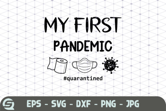 Download Free My First Pandemic 2020 Quarantined Graphic By Crafty Files for Cricut Explore, Silhouette and other cutting machines.
