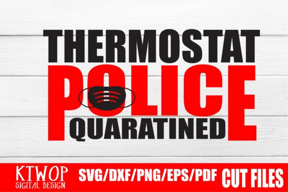Download Free Thermostat Police Quarantined Graphic By Ktwop Creative Fabrica for Cricut Explore, Silhouette and other cutting machines.