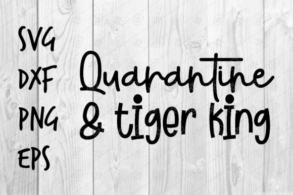 Download Free Quarantine Tiger King Graphic By Spoonyprint Creative Fabrica for Cricut Explore, Silhouette and other cutting machines.