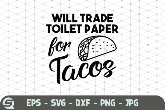 Will Trade Toilet Paper for Tacos   Graphic Crafts By Crafty Files