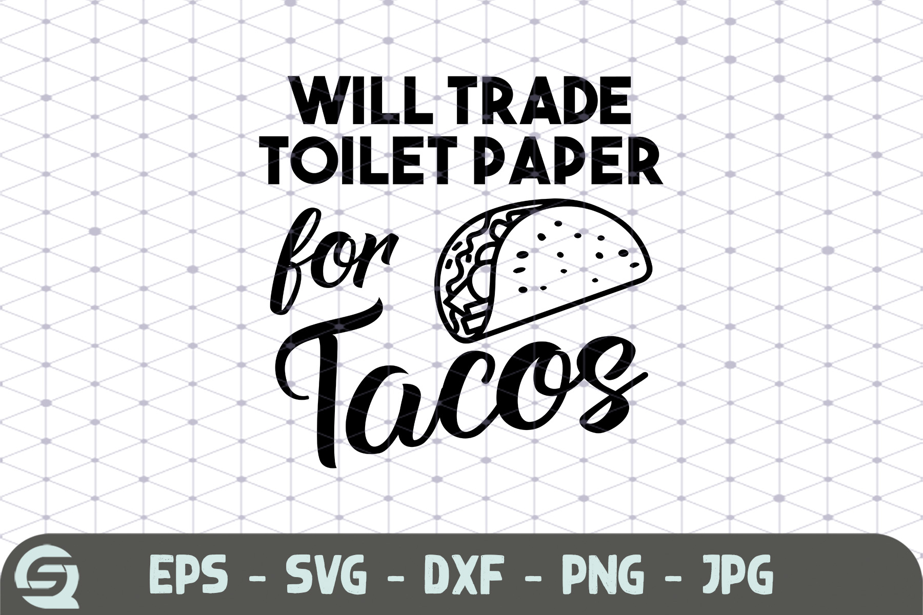 Download Free Will Trade Toilet Paper For Tacos Graphic By Crafty Files for Cricut Explore, Silhouette and other cutting machines.