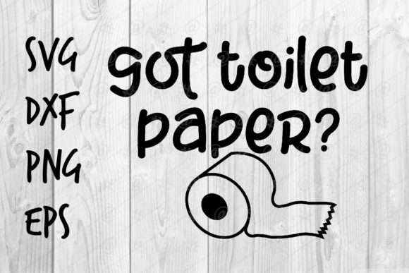 Download Free Got Toilet Paper Graphic By Spoonyprint Creative Fabrica for Cricut Explore, Silhouette and other cutting machines.