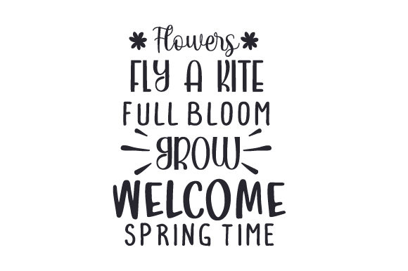 Flowers - Fly a Kite - Full Bloom - Grow - Welcome Spring Time Frühling Plotterdatei von Creative Fabrica Crafts