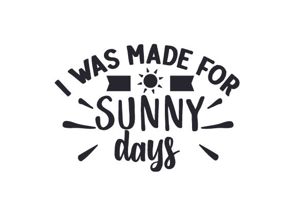 I Was Made for Sunny Days Summer Craft Cut File By Creative Fabrica Crafts