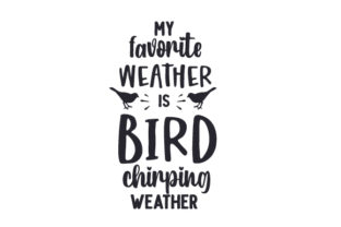 My Favorite Weather is Bird Chirping Weather Spring Craft Cut File By Creative Fabrica Crafts