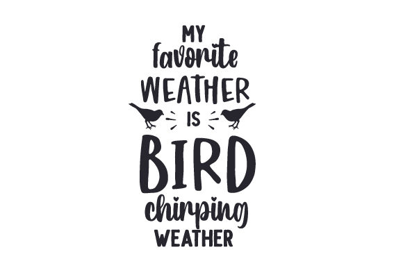 My Favorite Weather is Bird Chirping Weather Spring Craft Cut File By Creative Fabrica Crafts - Image 1