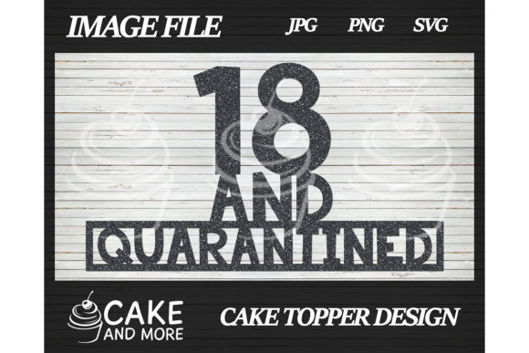 Download Free 18 And Quarantined Cake Topper Grafico Por Lookitzcake for Cricut Explore, Silhouette and other cutting machines.