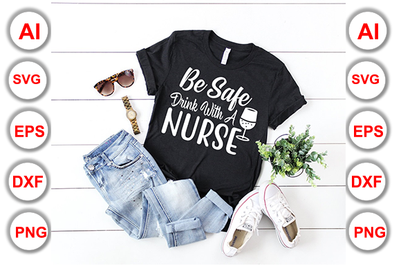 Download Free Be Safe Drink With A Nurse Graphic By Graphics Cafe Creative for Cricut Explore, Silhouette and other cutting machines.