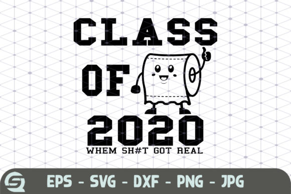 Class of 2020 when Sh*t Gets Real Graphic Crafts By Crafty Files