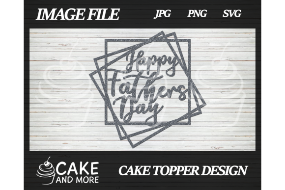 Download Free Dad Birthday Fathers Day Cake Topper Graphic By Lookitzcake for Cricut Explore, Silhouette and other cutting machines.
