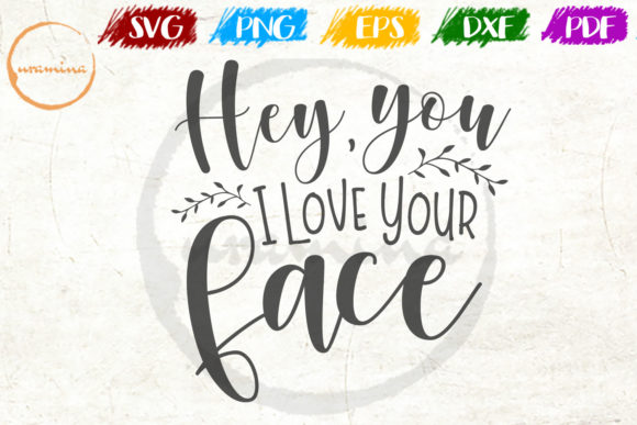 Download Free Hey You I Love Your Face Graphic By Uramina Creative Fabrica for Cricut Explore, Silhouette and other cutting machines.