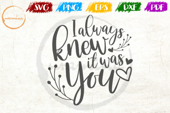 Download Free I Always Knew It Was You Graphic By Uramina Creative Fabrica for Cricut Explore, Silhouette and other cutting machines.
