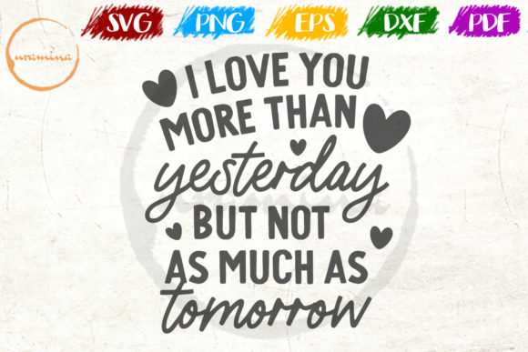 I Love You More Than Yesterday SVG Cut Files