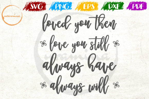 Download Free Loved You Then Graphic By Uramina Creative Fabrica for Cricut Explore, Silhouette and other cutting machines.