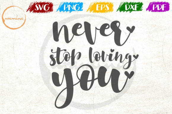 Download Free Never Stop Loving You Graphic By Uramina Creative Fabrica for Cricut Explore, Silhouette and other cutting machines.