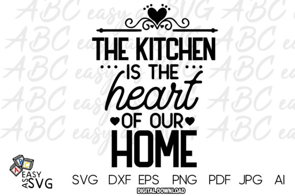 The Kitchen Is The Heart Of Our Home Graphic By Abceasyassvg