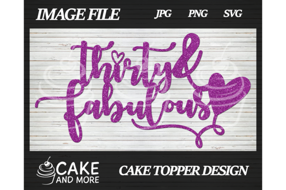 Download Free Thirty Fabulous Birthday Cake Topper Graphic By Lookitzcake for Cricut Explore, Silhouette and other cutting machines.