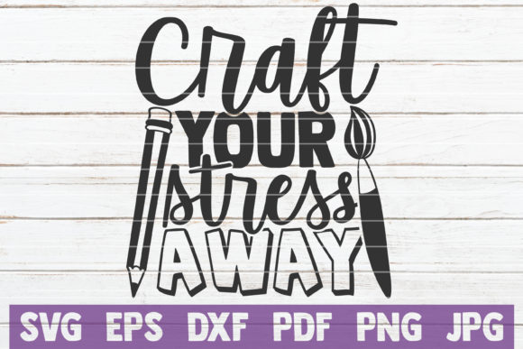 Download Free Craft Your Stress Away Graphic By Mintymarshmallows Creative for Cricut Explore, Silhouette and other cutting machines.