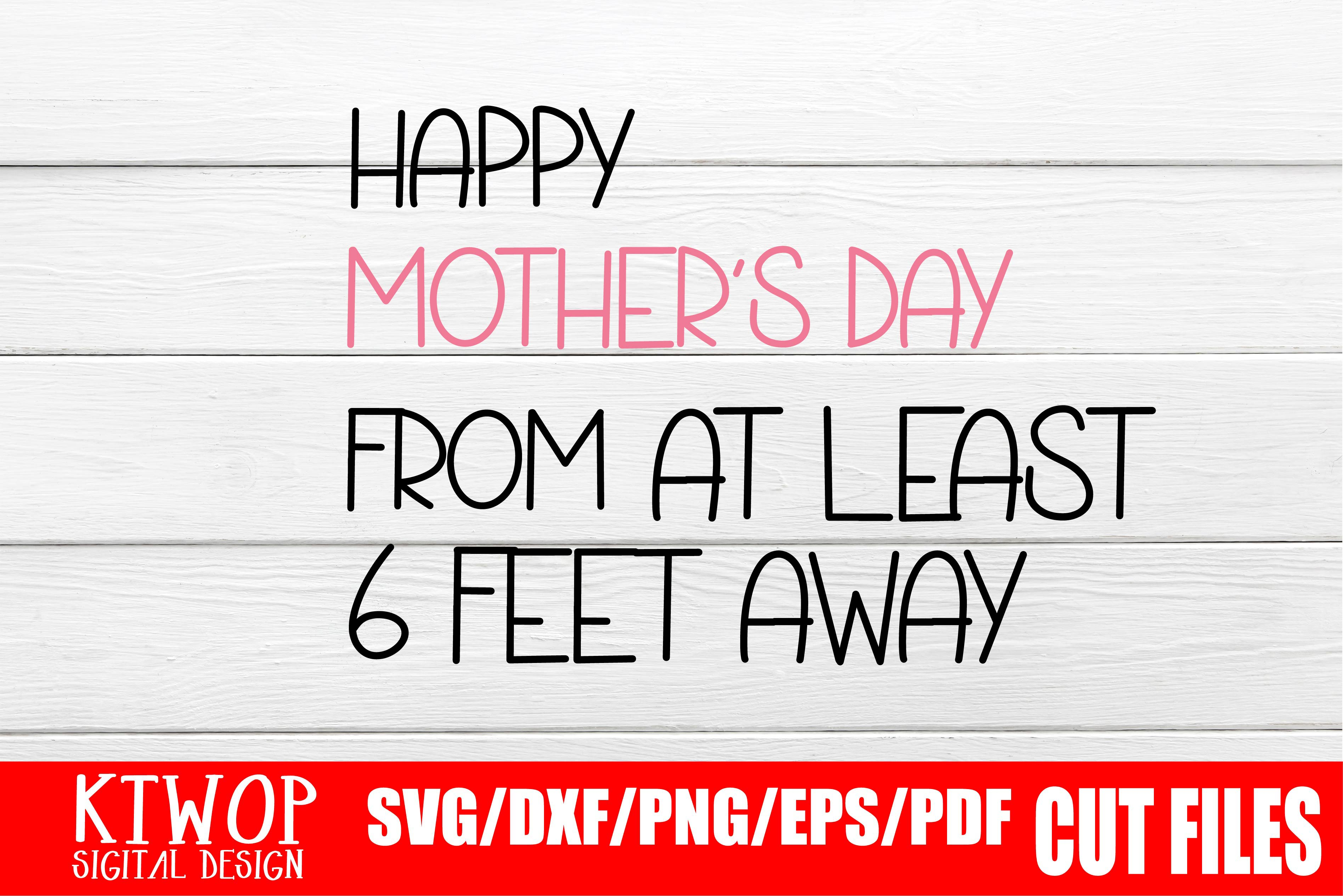Download Free Happy Mother S Day From At Least 6 Feet Away Graphic By Ktwop for Cricut Explore, Silhouette and other cutting machines.