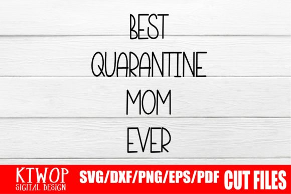 Download Free Best Quarantine Mom Ever Graphic By Ktwop Creative Fabrica for Cricut Explore, Silhouette and other cutting machines.