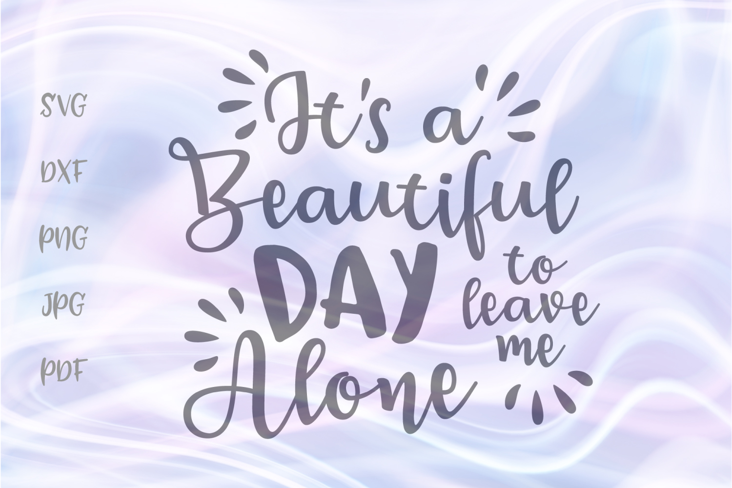 Download Free It S A Beautiful Day To Leave Me Alone Graphic By Digitals By for Cricut Explore, Silhouette and other cutting machines.