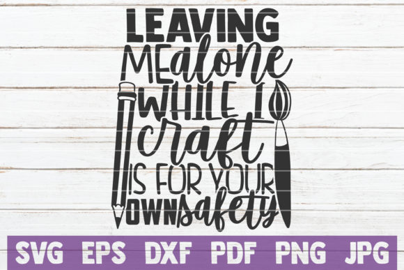 Download Free Leaving Me Alone While I Craft Graphic By Mintymarshmallows for Cricut Explore, Silhouette and other cutting machines.