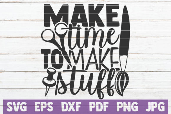 Download Free Make Time To Make Stuff Graphic By Mintymarshmallows Creative for Cricut Explore, Silhouette and other cutting machines.