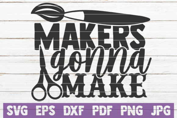 Download Free Makers Gonna Make Graphic By Mintymarshmallows Creative Fabrica for Cricut Explore, Silhouette and other cutting machines.