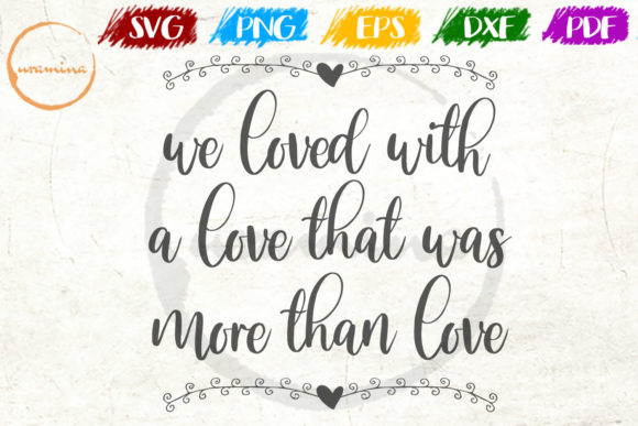 Download Free We Loved With A Love That Was More Than Graphic By Uramina for Cricut Explore, Silhouette and other cutting machines.