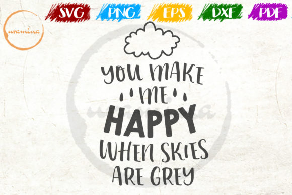 Download Free You Make Me Happy When Skies Are Grey Graphic By Uramina Creative Fabrica for Cricut Explore, Silhouette and other cutting machines.