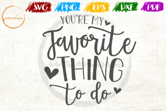Download Free You Re My Favorite Thing To Do Graphic By Uramina Creative Fabrica for Cricut Explore, Silhouette and other cutting machines.