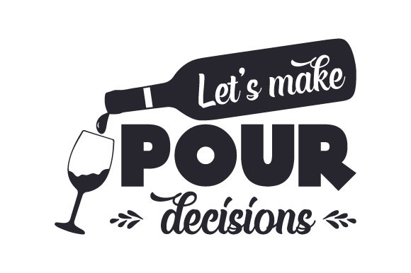 Let's Make Pour Decisions Wein Plotterdatei von Creative Fabrica Crafts