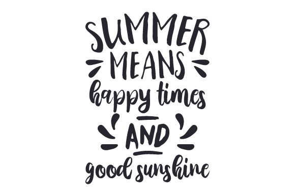 Summer Means Happy Times Good Sunshine Svg Cut File By Creative Fabrica Crafts Creative Fabrica
