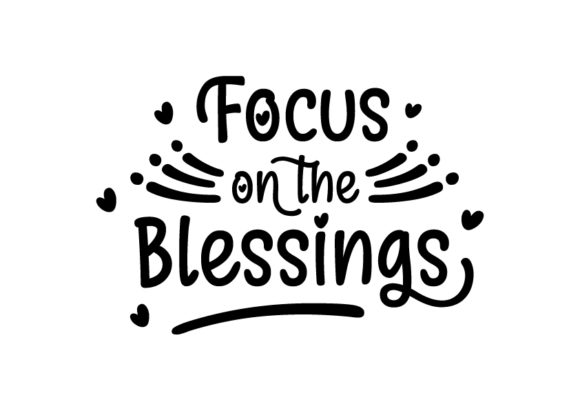 Download Free Focus On The Blessings Graphic By Design From Home Creative for Cricut Explore, Silhouette and other cutting machines.