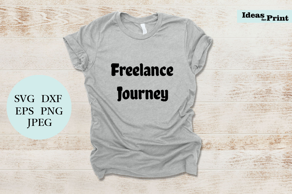 Download Free Freelance Journey Graphic By Ideasforprint Creative Fabrica for Cricut Explore, Silhouette and other cutting machines.