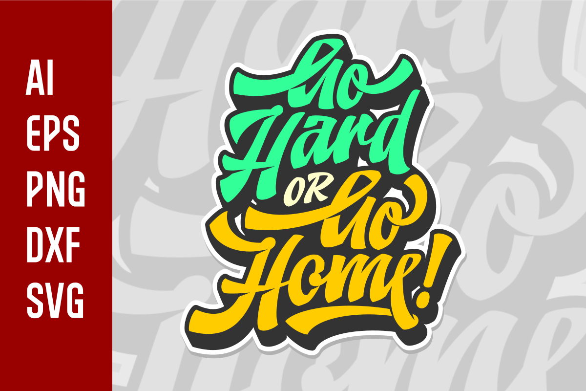 Download Free Go Hard Or Go Home Graphic By Hptypework Creative Fabrica for Cricut Explore, Silhouette and other cutting machines.