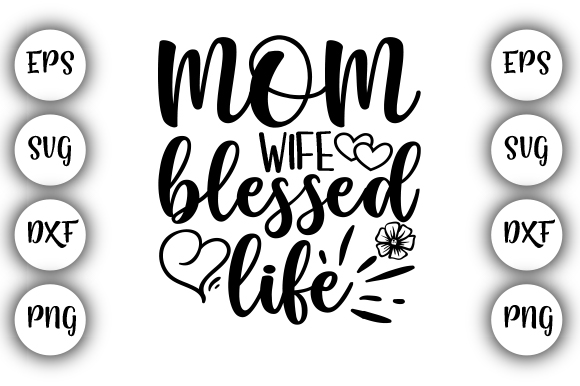 Download Free Mom Wife Blessed Life Graphic By Design Store Creative Fabrica for Cricut Explore, Silhouette and other cutting machines.