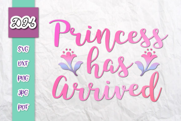 Download Free Princess Has Arrived Baby Girl Print Cut Graphic By Digitals By for Cricut Explore, Silhouette and other cutting machines.