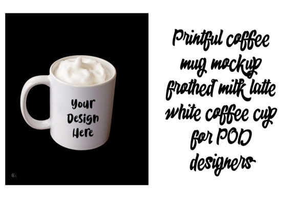 Download Free Printful Coffee Mug Mockup Frothed Milk Graphic By A Design In for Cricut Explore, Silhouette and other cutting machines.