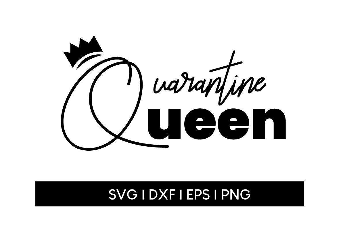 Download Free Quarantine Queen Graphic By Maumo Designs Creative Fabrica for Cricut Explore, Silhouette and other cutting machines.