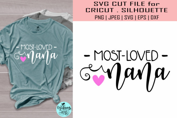 Download Free Most Loved Nana Grandma Graphic By Midmagart Creative Fabrica for Cricut Explore, Silhouette and other cutting machines.