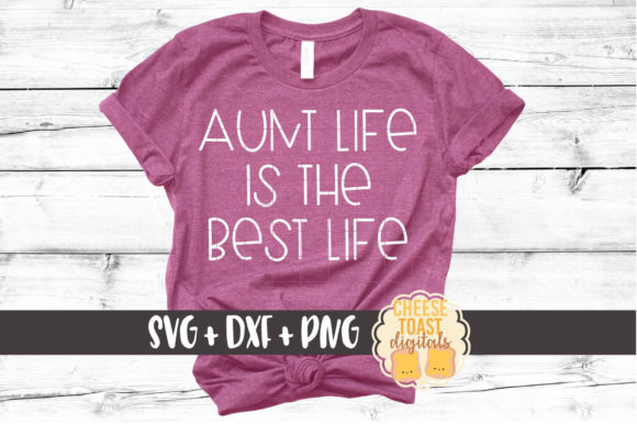 Download Free Aunt Life Is The Best Life Graphic By Cheesetoastdigitals for Cricut Explore, Silhouette and other cutting machines.