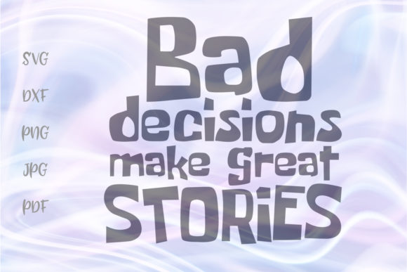 Download Free Bad Decisions Make Great Stories Funny Graphic By Digitals By for Cricut Explore, Silhouette and other cutting machines.
