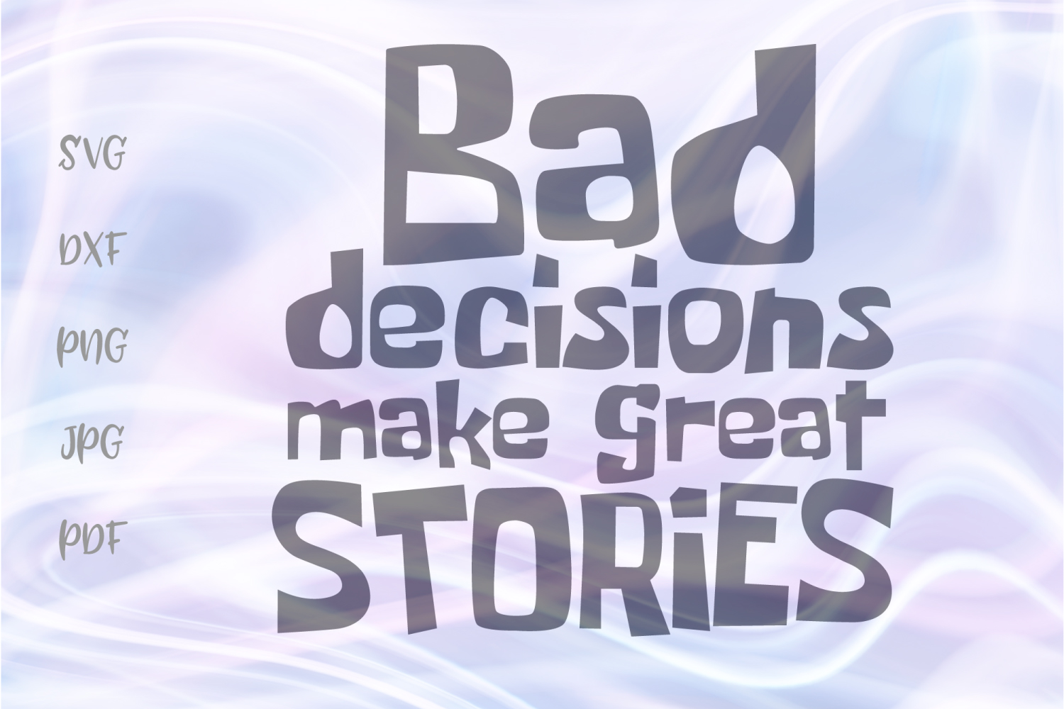 Download Free Bad Decisions Make Great Stories Funny Grafik Von Digitals By for Cricut Explore, Silhouette and other cutting machines.