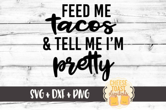 Download Feed Me Tacos and Tell Me I'm...