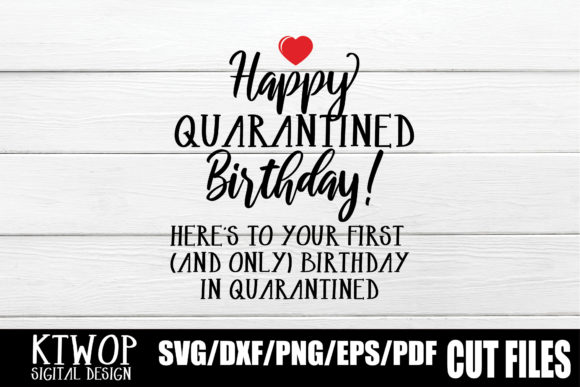 Download Free Happy Quarantined Birthday Here S To Your First And Only for Cricut Explore, Silhouette and other cutting machines.