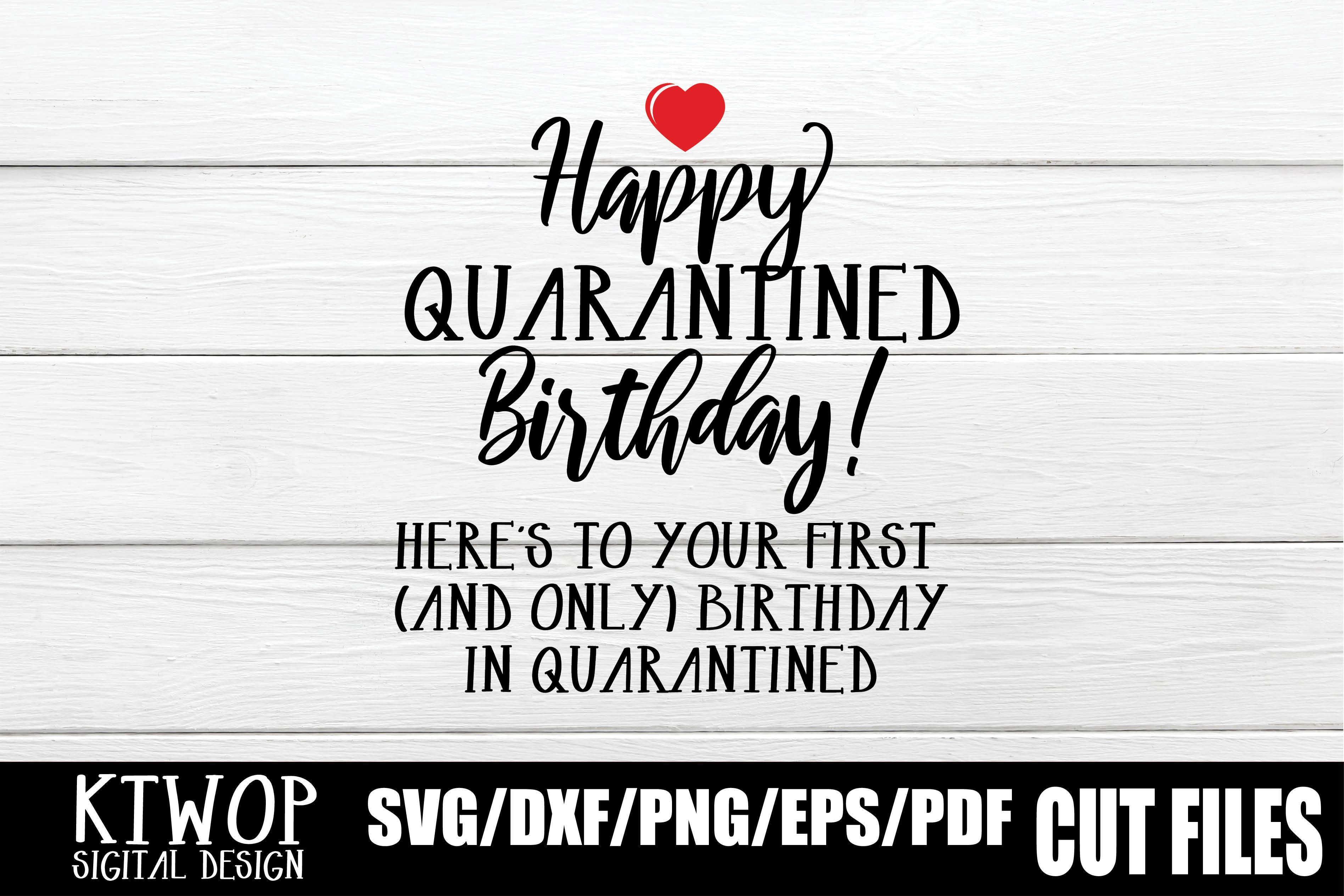 Download Free Happy Birthday Quarantined 2020 Graphic By Ktwop Creative Fabrica for Cricut Explore, Silhouette and other cutting machines.